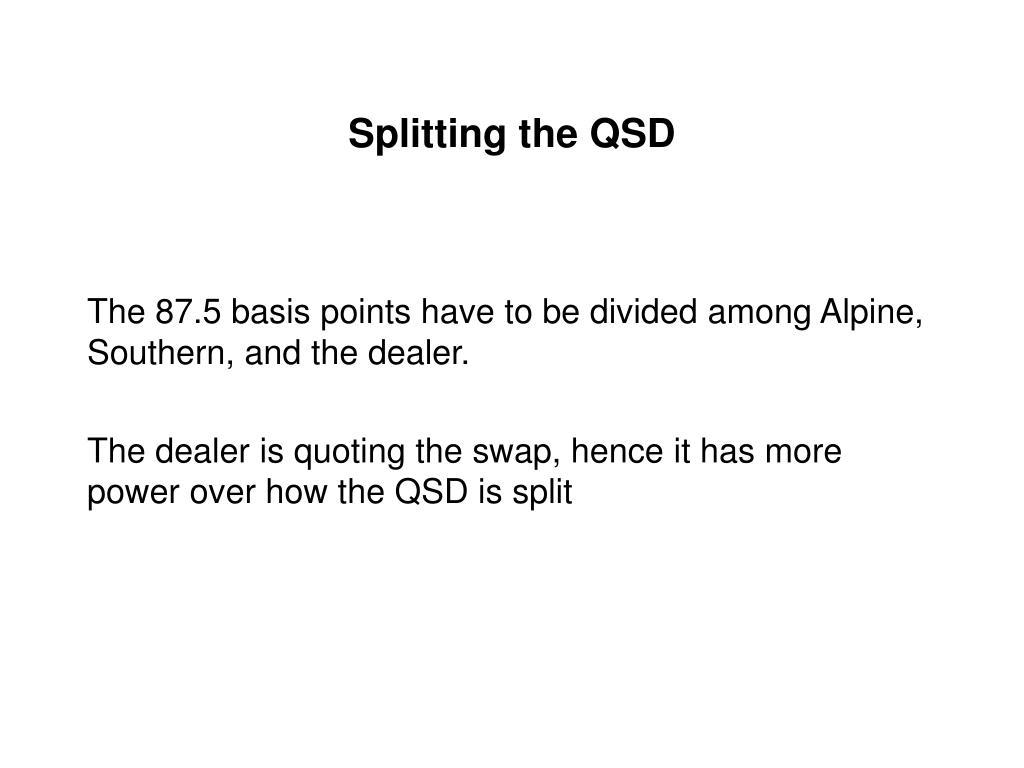 Splitting the QSD