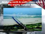 bridging north south china across the mighty yangtze river