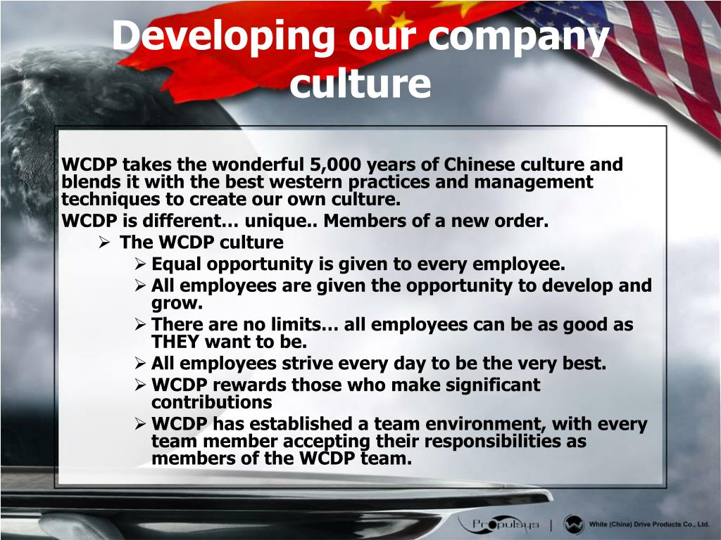 WCDP takes the wonderful 5,000 years of Chinese culture and blends it with the best western practices and management techniques to create our own culture.
