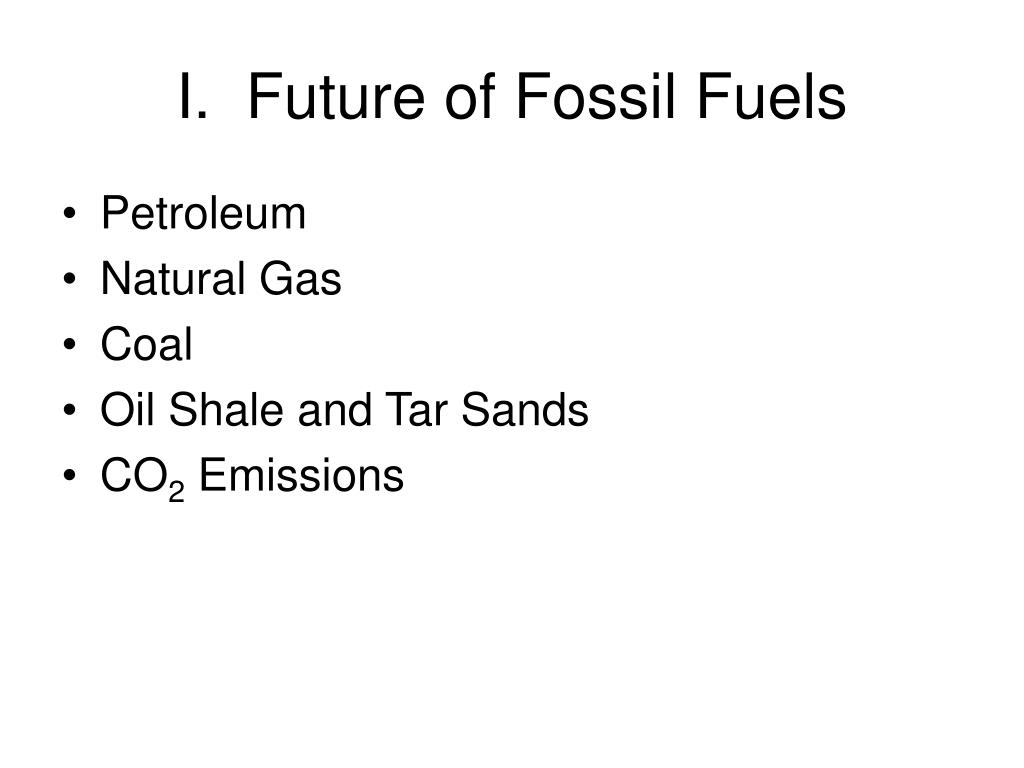 I.  Future of Fossil Fuels