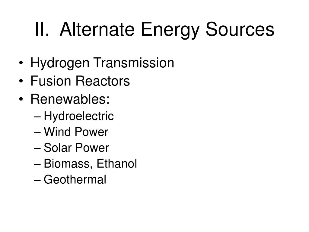 II.  Alternate Energy Sources