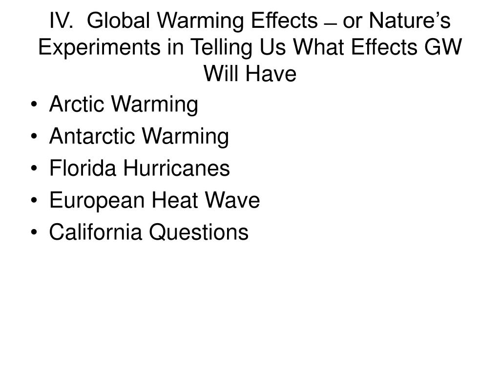 IV.  Global Warming Effects  ̶  or Nature's Experiments in Telling Us What Effects GW Will Have