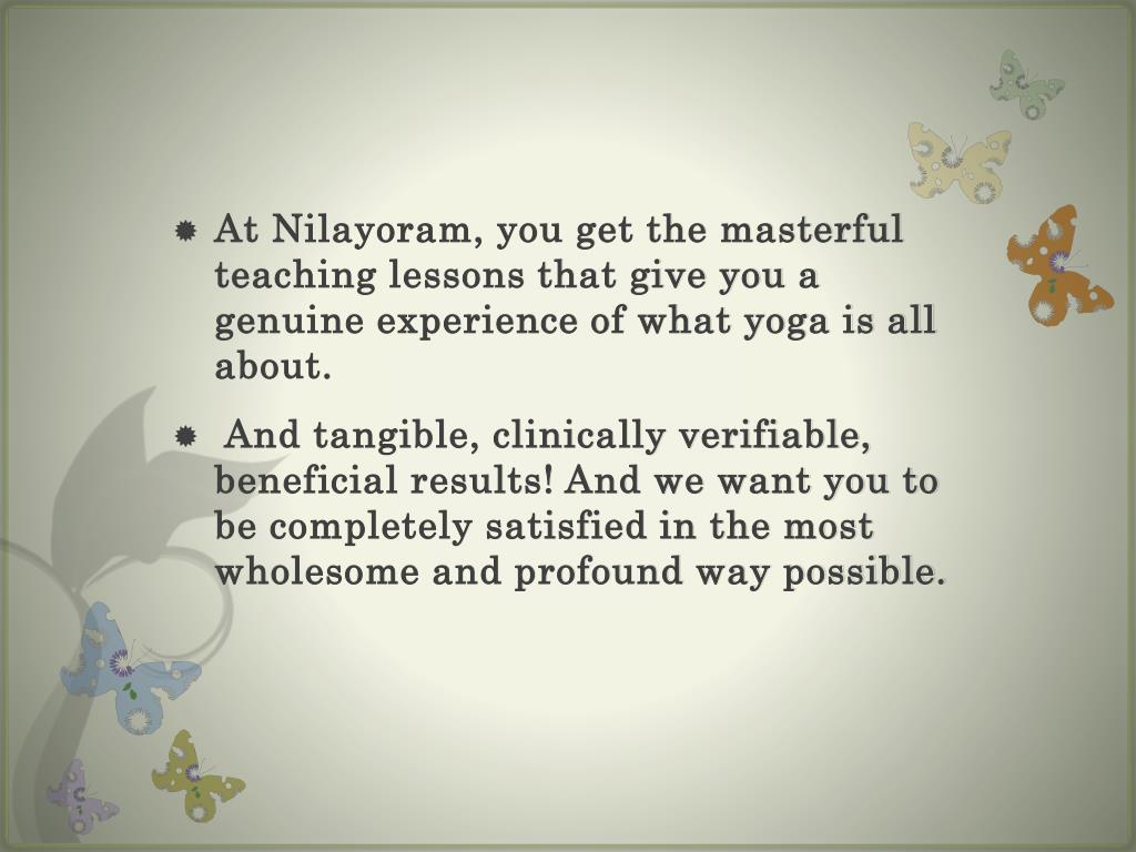 At Nilayoram, you get the masterful teaching lessons that give you a genuine experience of what yoga is all about