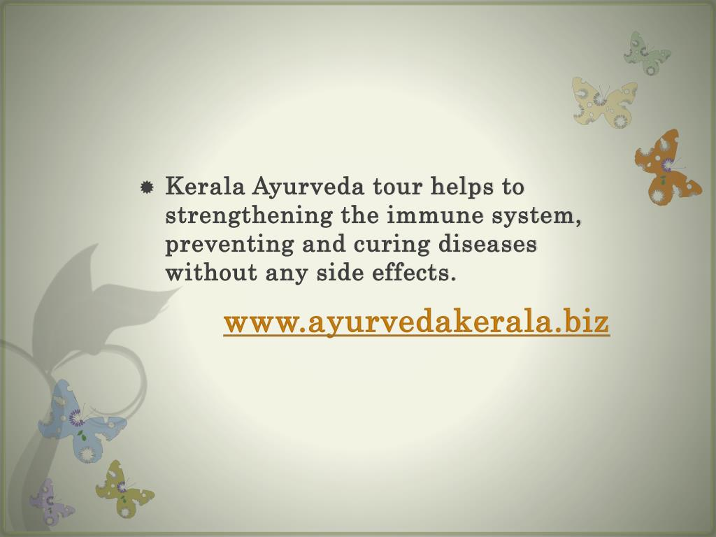 Kerala Ayurveda tour helps to strengthening the immune system, preventing and curing diseases without any side effects.