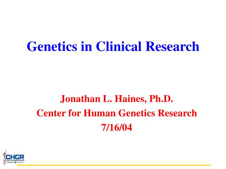Genetics in clinical research l.jpg