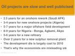 oil projects are slow and well publicised
