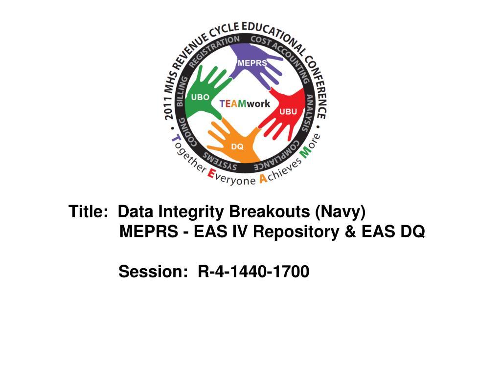 Title:  Data Integrity Breakouts (Navy)