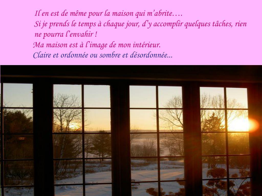 Il en est de même pour la maison qui m'abrite….
