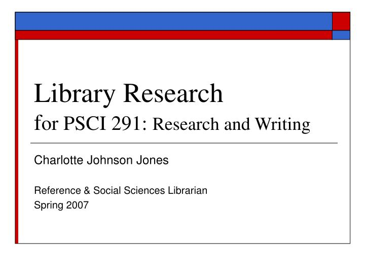 Library research f or psci 291 research and writing