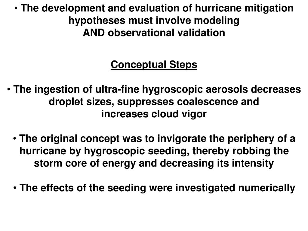 The development and evaluation of hurricane mitigation hypotheses must involve modeling