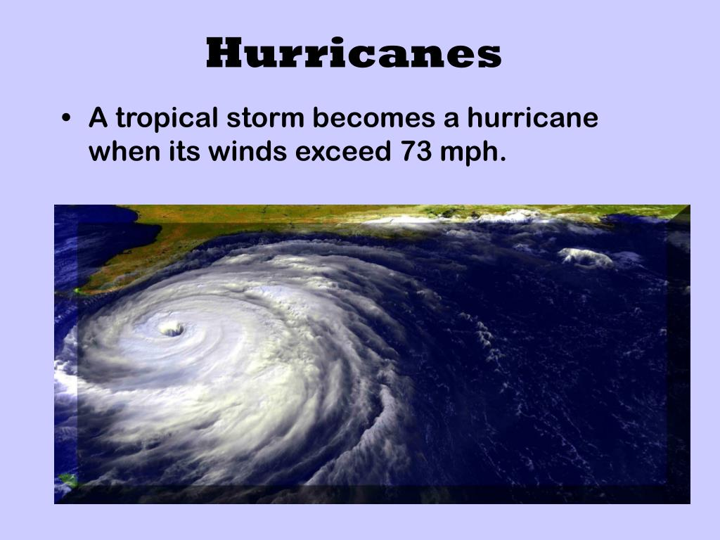 A tropical storm becomes a hurricane when its winds exceed 73 mph.