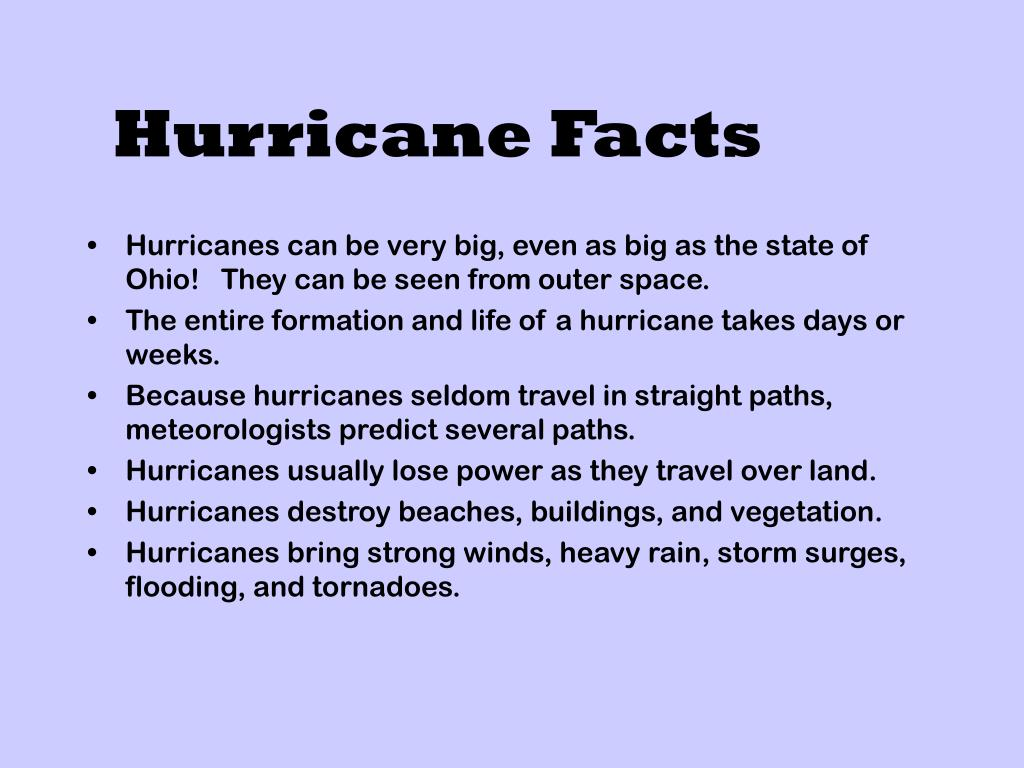Hurricanes can be very big, even as big as the state of Ohio!   They can be seen from outer space.