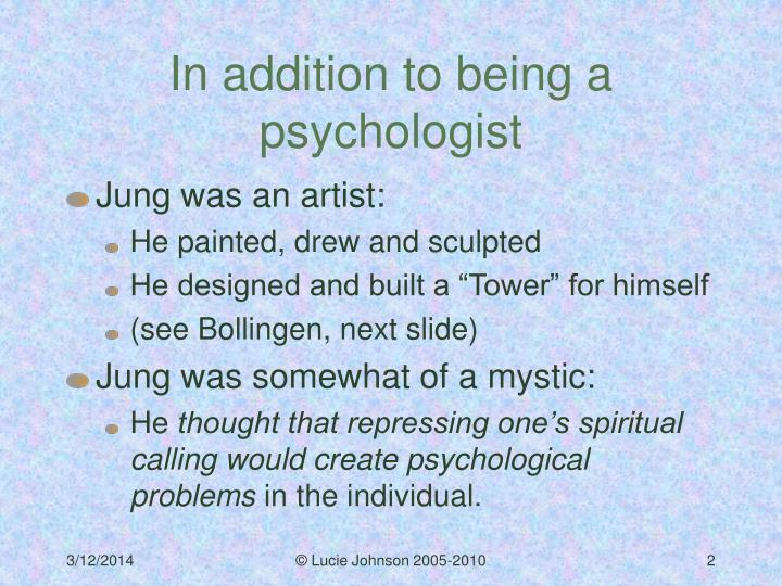 In addition to being a psychologist l.jpg