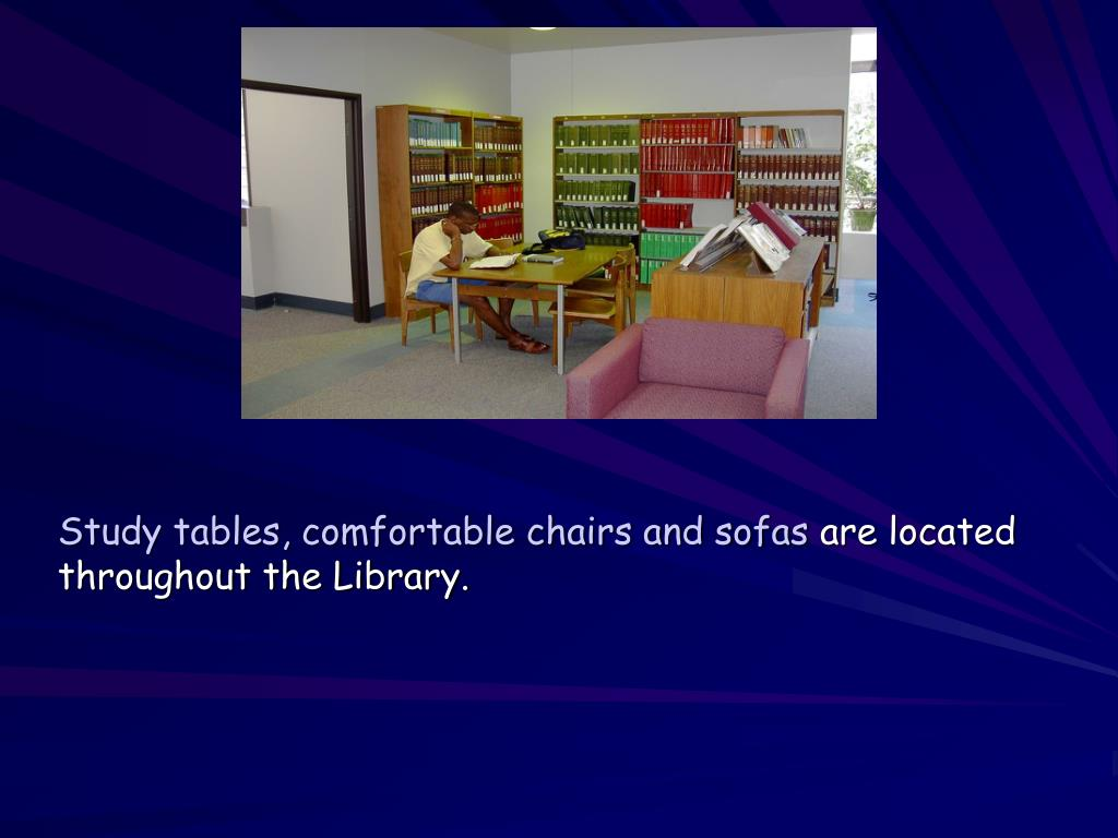 Study tables, comfortable chairs and sofas