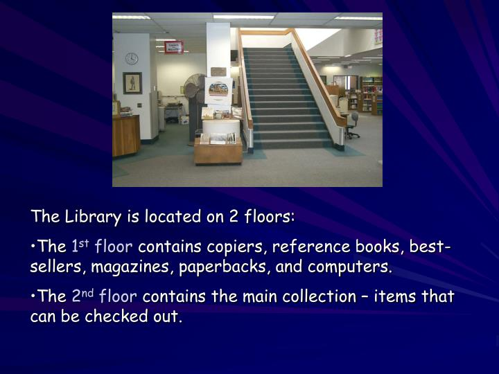 The Library is located on 2 floors: