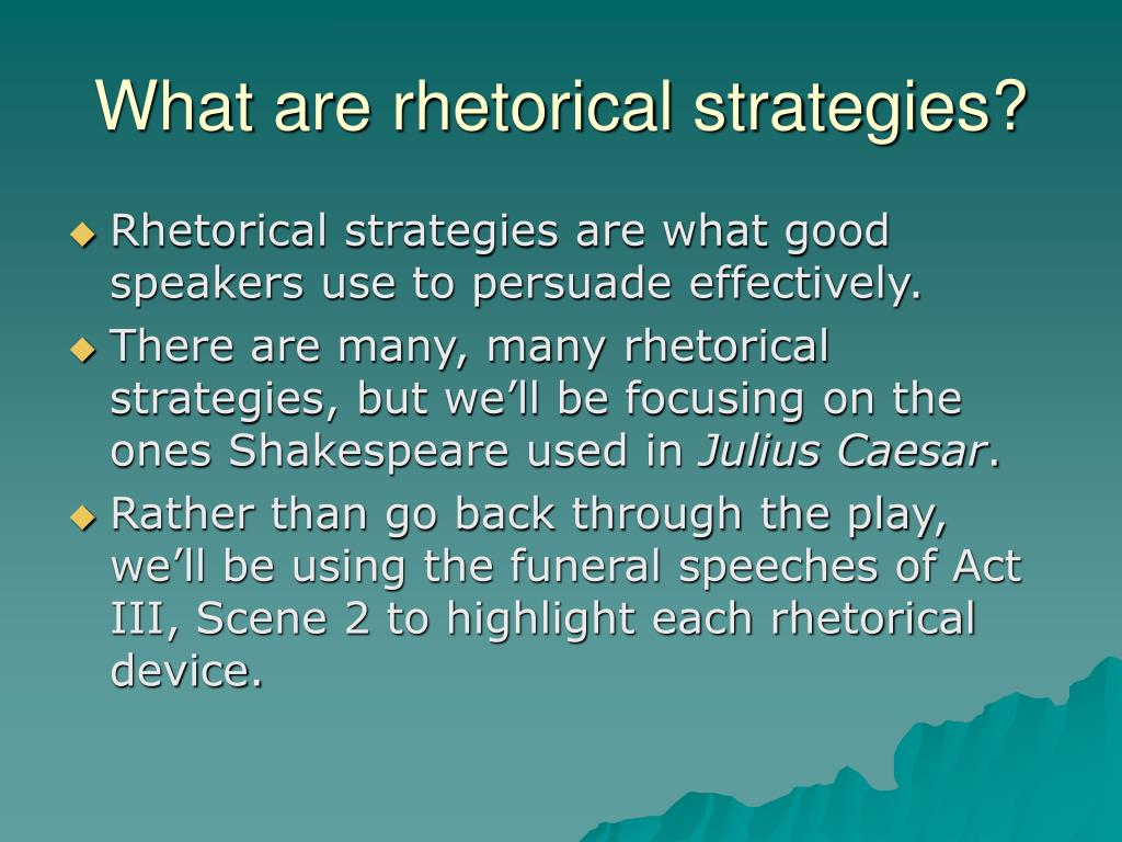 power of rhetoric julius caesar essay Abstract all of shakespeare's history-plays and most of his tragedies deal with political problems, yet his critics, until quite recent times, have refused to take his politics seriously i am particularly irritated by those who assume that in julius caesar the political implications are obvious, and are exactly the same as the politics.