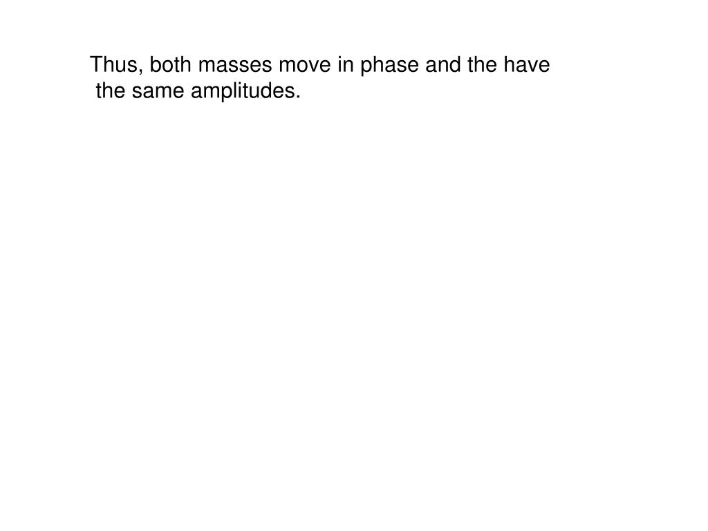 Thus, both masses move in phase and the have