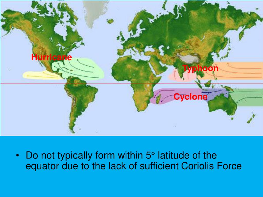 Do not typically form within 5° latitude of the equator due to the lack of sufficient