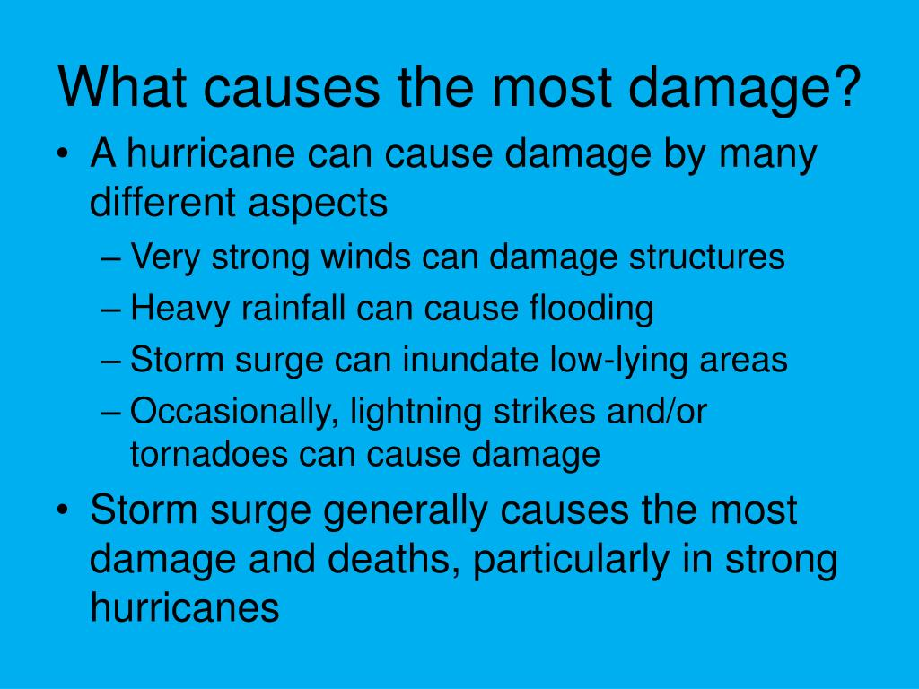 What causes the most damage?