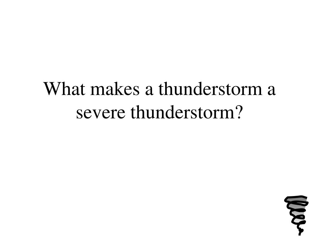What makes a thunderstorm a severe thunderstorm?