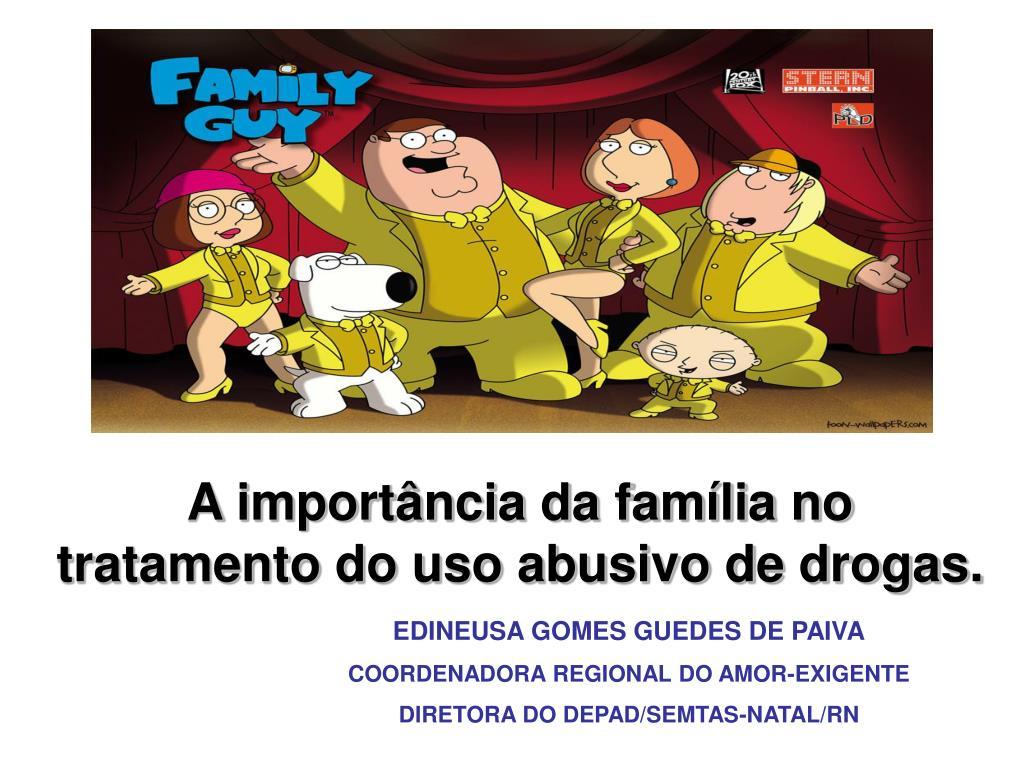A importância da família no tratamento do uso abusivo de drogas.
