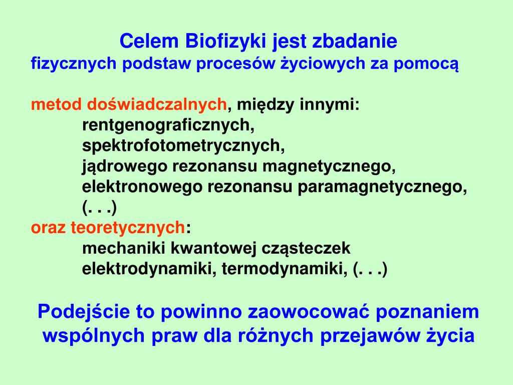Celem Biofizyki jest zbadanie