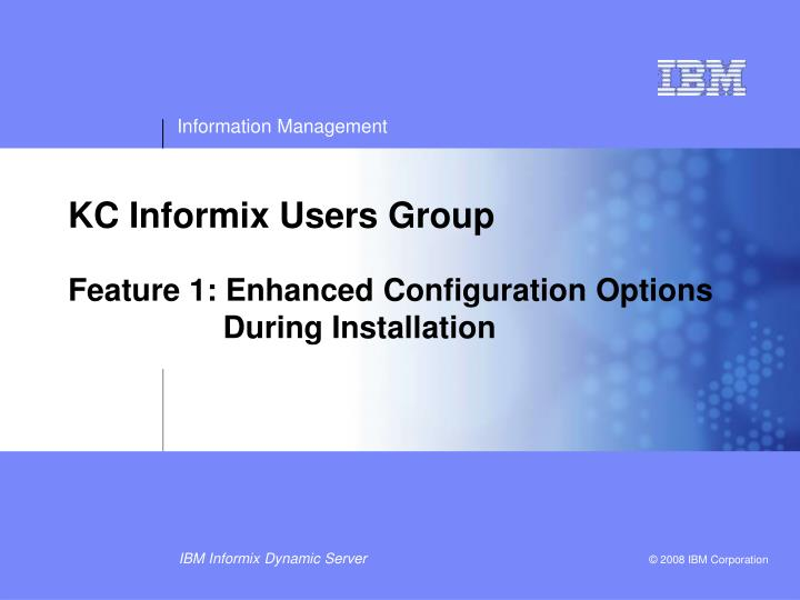 Kc informix users group feature 1 enhanced configuration options during installation