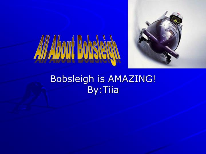 Bobsleigh is amazing by tiia