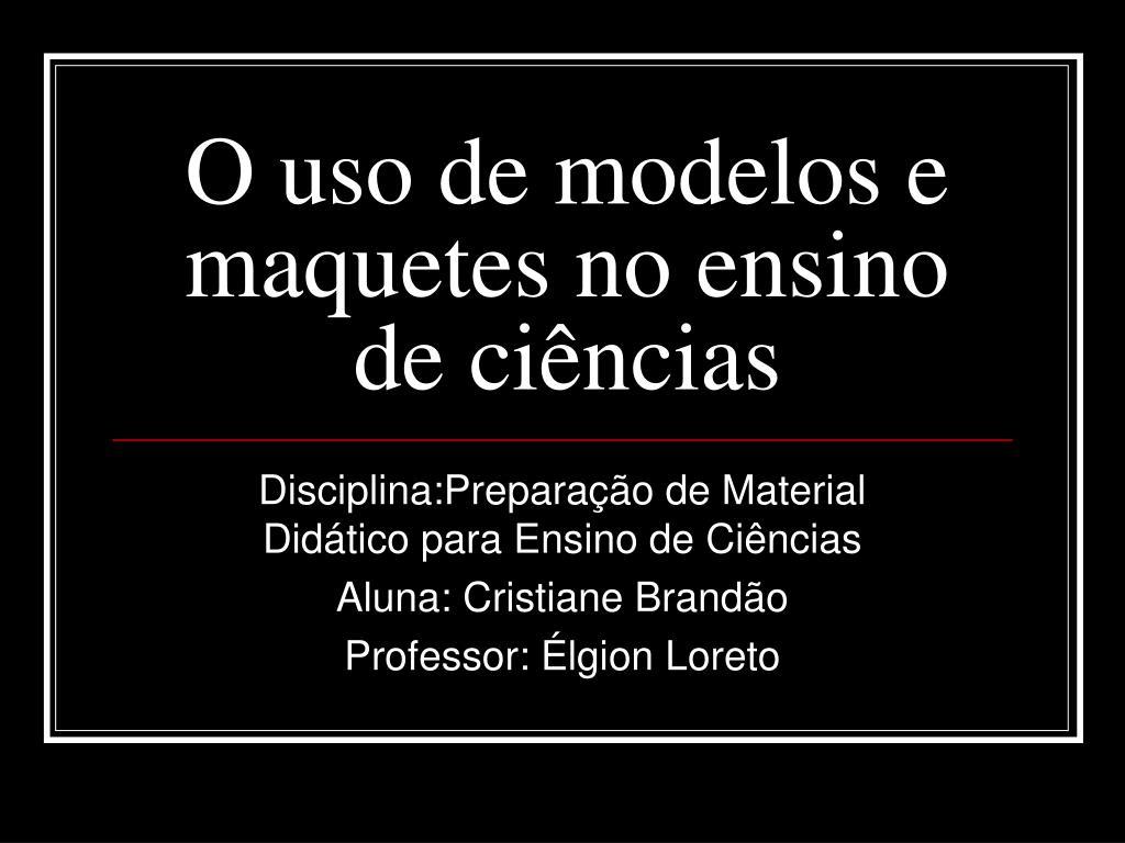 O uso de modelos e maquetes no ensino de ciências