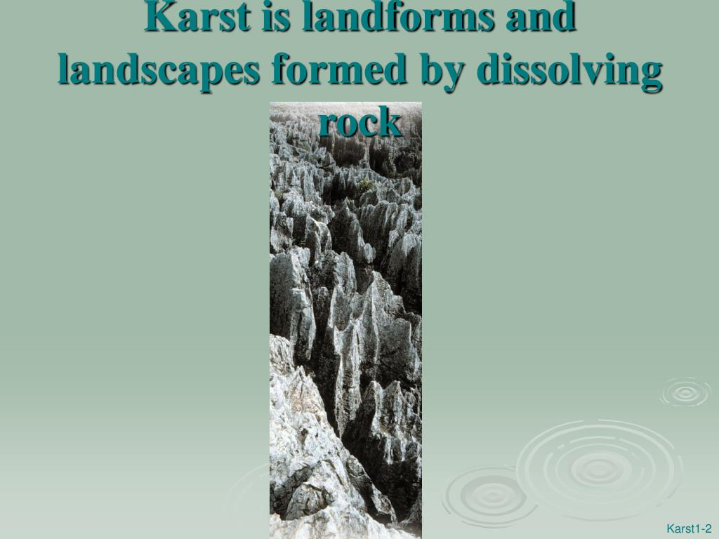 Karst is landforms and landscapes formed by dissolving rock
