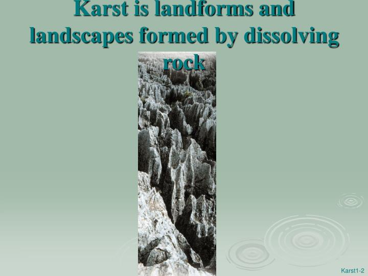 Karst is landforms and landscapes formed by dissolving rock l.jpg