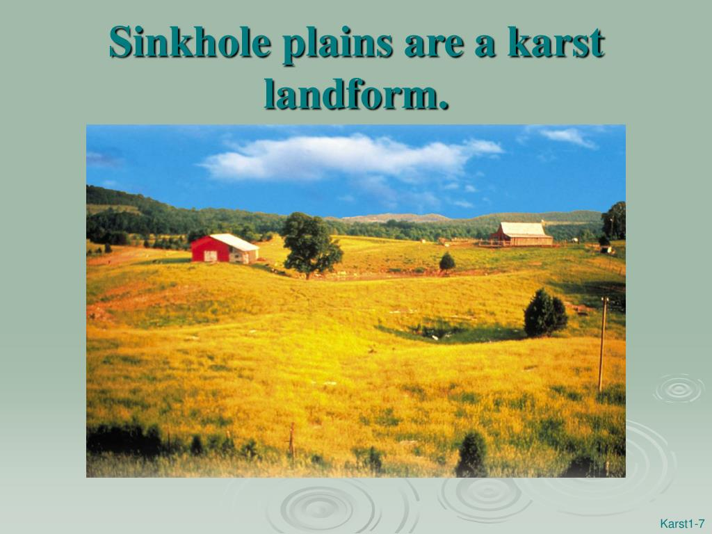 Sinkhole plains are a karst landform.