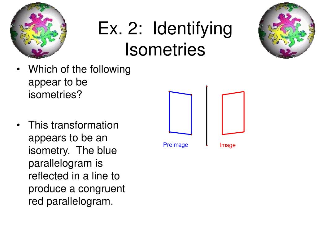 Which of the following appear to be isometries?