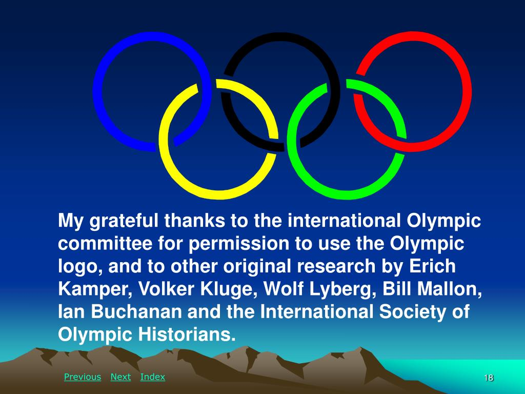 My grateful thanks to the international Olympic committee for permission to use the Olympic logo, and to other original research by Erich Kamper, Volker Kluge, Wolf Lyberg, Bill Mallon, Ian Buchanan and the International Society of Olympic Historians.