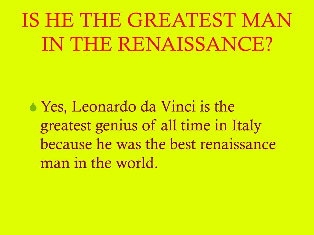 IS HE THE GREATEST MAN IN THE RENAISSANCE?