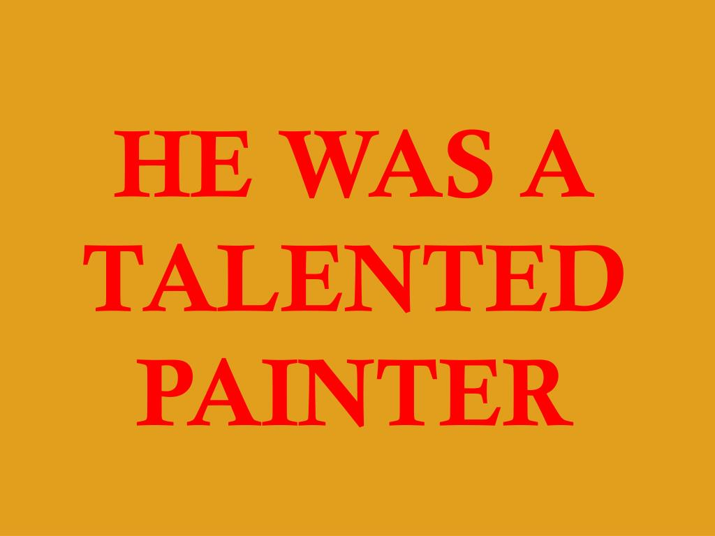 HE WAS A TALENTED PAINTER