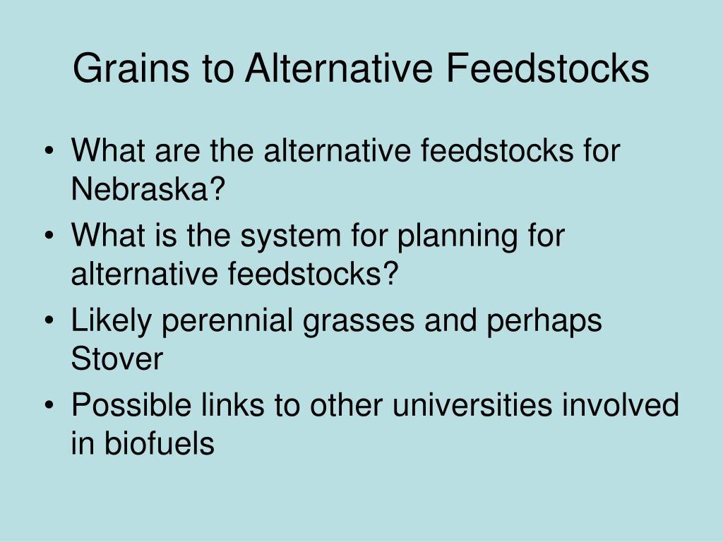Grains to Alternative Feedstocks