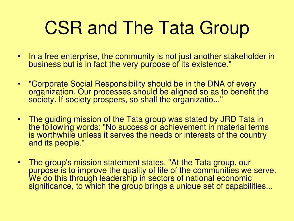 corporate social responsibility a case study of tata group This research paper moves around developing an understanding about the corporate social responsibility (csr), delving into its concept and finding out its scope taking the case study of the tata group under mr ratan tata who has exemplified the sense of responsibility towards the upliftment of common masses and protection of the environment and development of the nation.