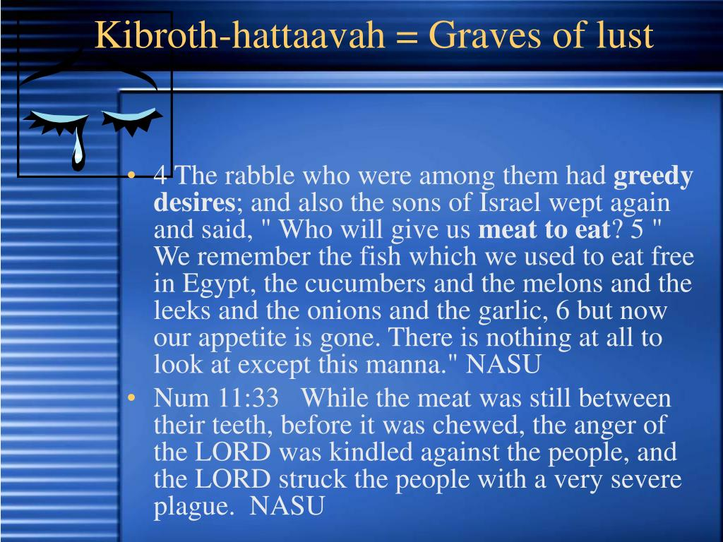 Kibroth-hattaavah = Graves of lust