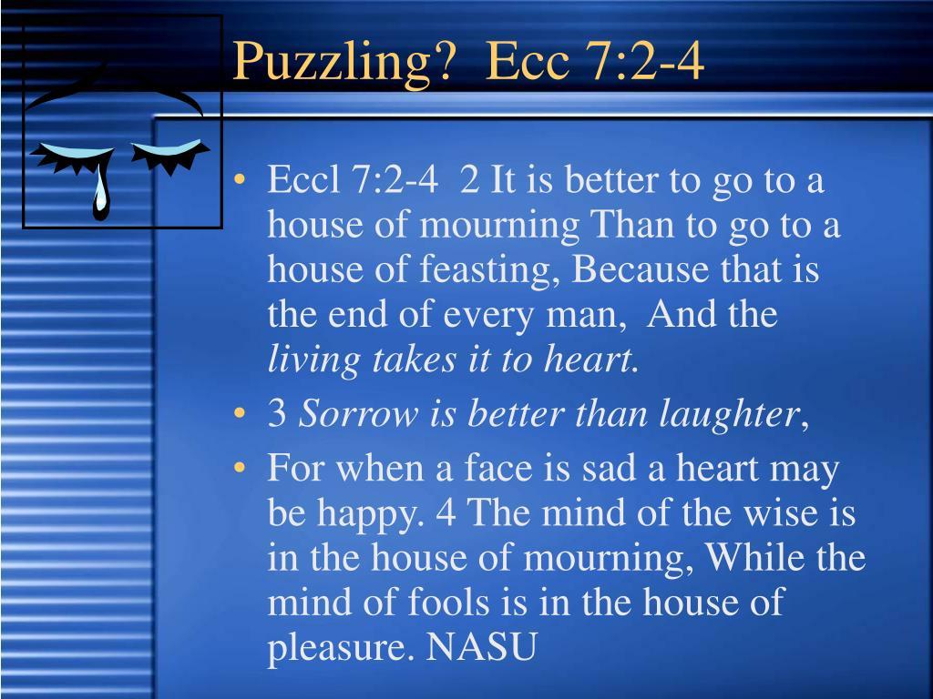 Puzzling?  Ecc 7:2-4