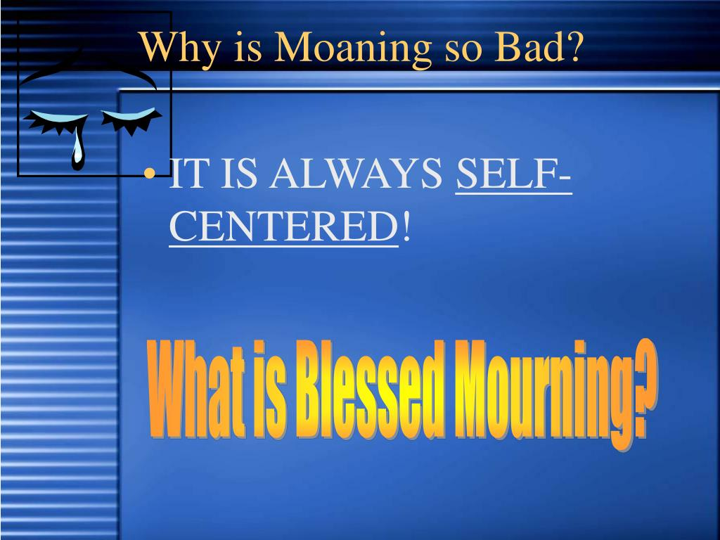 Why is Moaning so Bad?