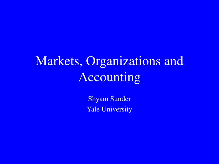 Markets organizations and accounting