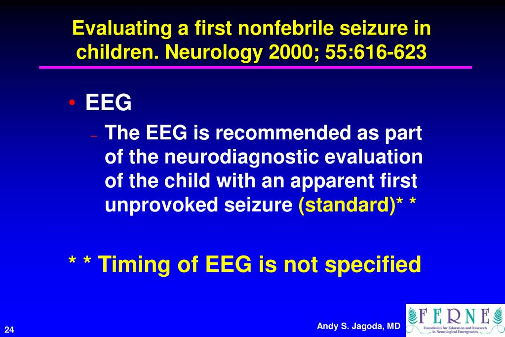 Evaluating a first nonfebrile seizure in children. Neurology 2000; 55:616-623