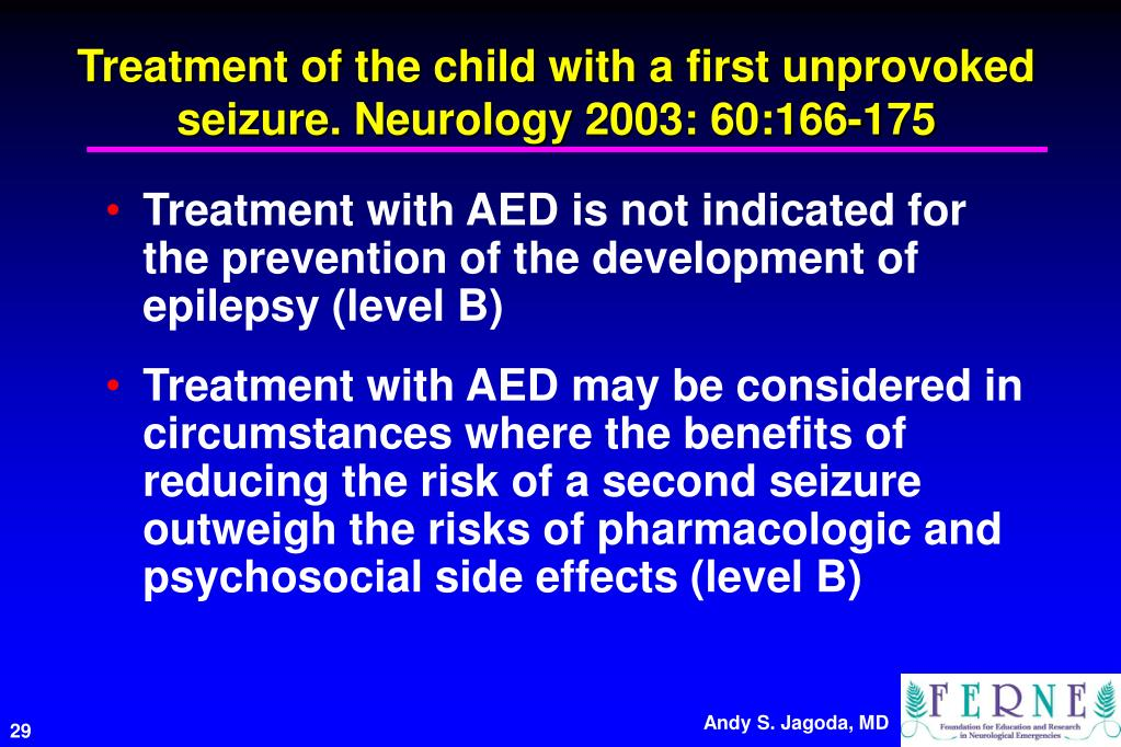 Treatment of the child with a first unprovoked seizure. Neurology 2003: 60:166-175