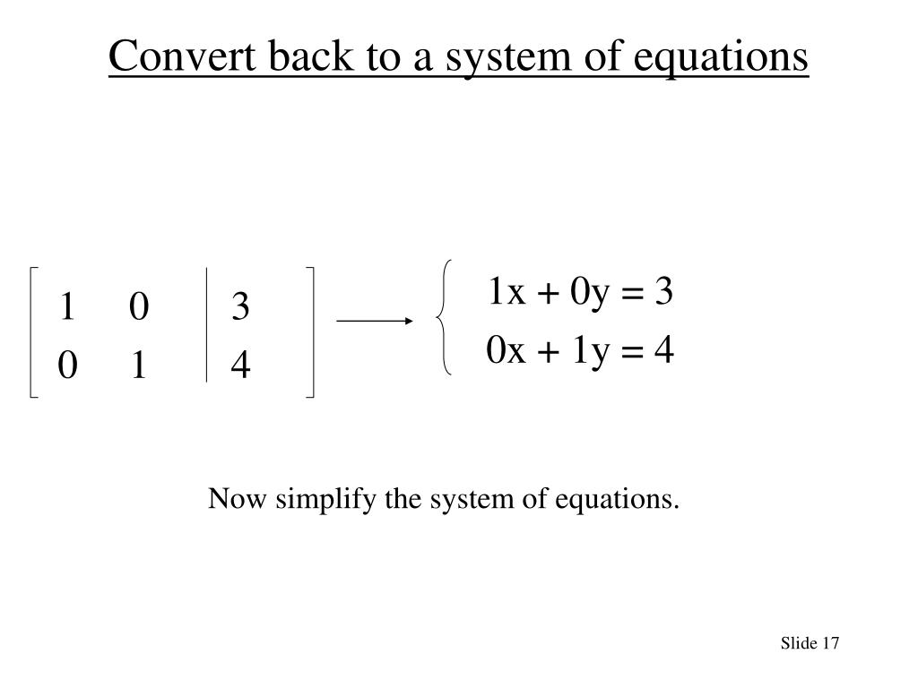 Convert back to a system of equations