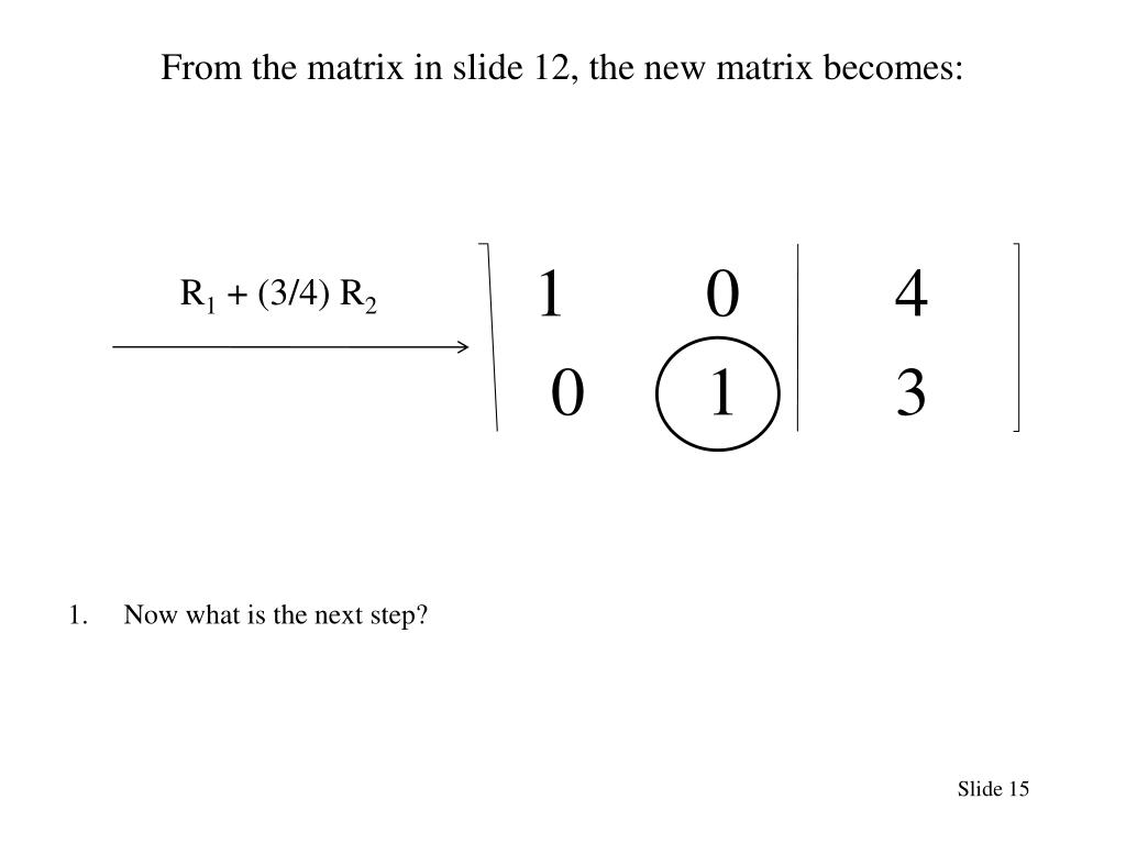 From the matrix in slide 12, the new matrix becomes:
