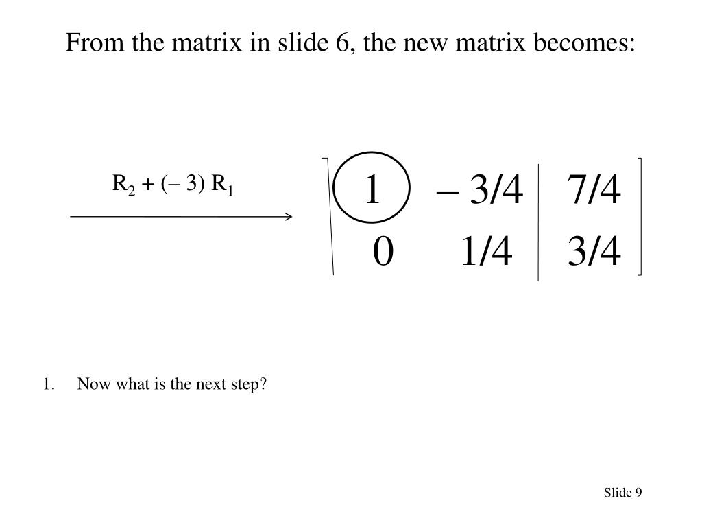 From the matrix in slide 6, the new matrix becomes: