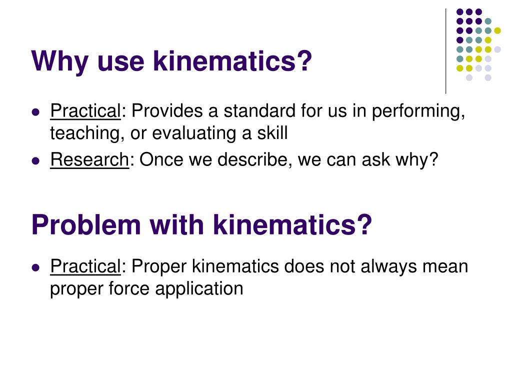 Why use kinematics?