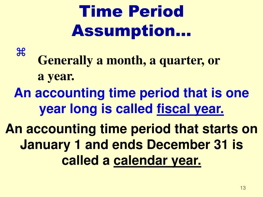 Time Period Assumption...