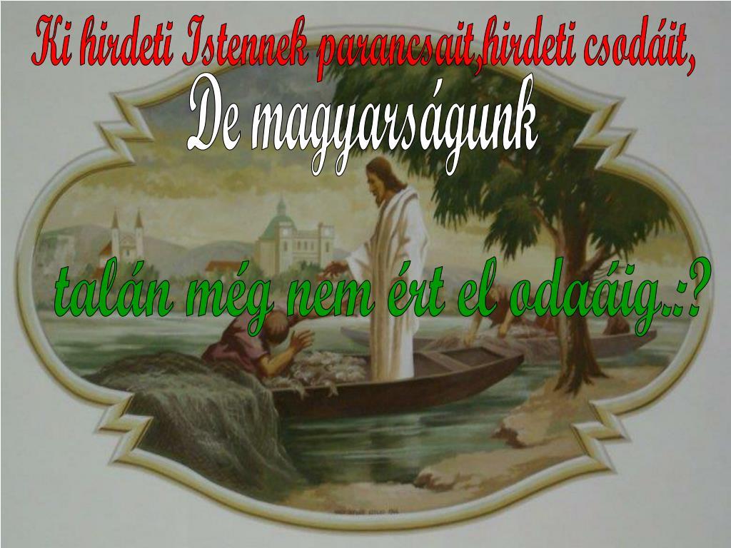 Ki hirdeti Istennek parancsait,hirdeti csodáit,